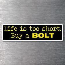 Life is too short buy a Bolt sticker 7 year water/fade proof vinyl motor bike