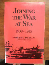 SIGNED Ltd. Edit. Joining the War at Sea by Capt. Franklin E. Dailey (Ret)
