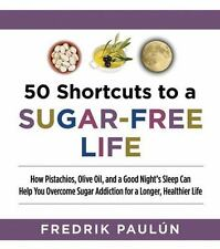 50 Shortcuts to a Sugar-Free Life How Pistachios, Olive Oil, and a Good Night e2