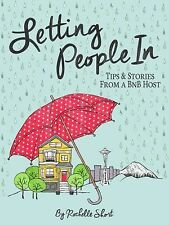 Letting People In : Tips and Stories from a BnB Host by Rochelle Short (2014,...