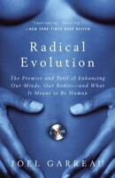 Radical Evolution: The Promise and Peril of Enhancing Our Minds, Our Bodies --