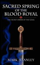 The Sacred Spring of the Blood Royal : The Secret Order of the Grail by Mark...