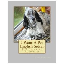I Want a Pet English Setter : Fun Learning Activities by Gail Forsyth (2013,...