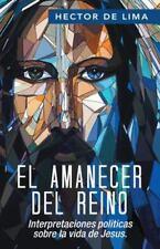 El Amanecer Del Reino : Interpretaciones Politicas Sobre la Vida de Jesus by...