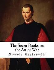 The Art of War: The Seven Books on the Art of War by Niccolò Machiavelli...
