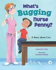 What's Bugging Nurse Penny? : A Story about Lice by Catherine Stier (2013,...
