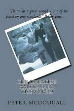 The Greatest Amateur in the World by MR Peter Edward McDougall (Paperback /...