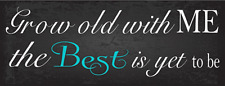 Grow Old With Me, The Best is Yet to Be Metal Sign, Wedding, Love, Anniversary