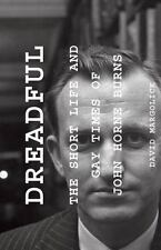 Dreadful: The Short Life and Gay Times of John Horne Burns Margolick, David Very