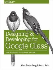 Designing and Developing for Google Glass : Thinking Differently for a New Pl...