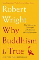 Why Buddhism Is True : The Science and Philosophy of Meditation and Enlighten...