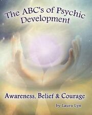 The ABC's of Psychic Development : Awareness, Belief and Courage by Laura Lyn...