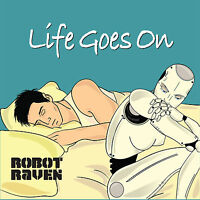 Life Goes On - Robot Raven NEW!  Free Shipping! Original Classic Rock!