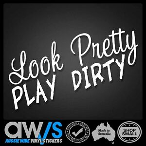 LOOK PRETTY PLAY DIRTY STICKER DECAL FOR GIRLS GIRLY CAR RUDE 4X4