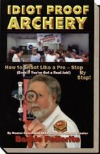 Idiot Proof Archery: How to Shoot Like a Pro-Step by Step (Even If You Have a Re