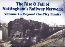 The Rise and Fall of Nottingham's Railway Network: Beyond the City Limits v. 2,
