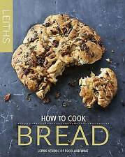 How to Cook Bread by Leith's School of Food and Wine (Hardback) New Book