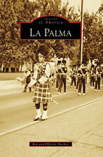 La Palma [Images of America] [CA] [Arcadia Publishing]