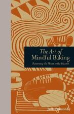 The Art of Mindful Baking : Meditations on the Joys of Making Bread by Aidan...