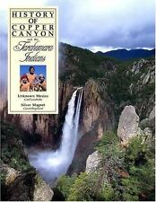 History of Copper Canyon and the Tarahumara Indians: Unknown Mexico and the Silv
