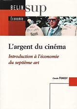 L'ARGENT DU CINÉMA - INTRODUCTION À L'ÉCONOMIE DU 7ème ART PAR CLAUDE FOREST