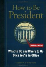 How to Be President: What to Do and Where to Go On