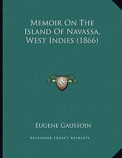 Memoir on the Island of Navassa, West Indies (1866) by Eugene Gaussoin (Paperback / softback, 2010)