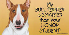 My Bull Terrier is Smarter than your Honor Student car/fridge Magnet 4X8