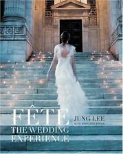 Fête - The Wedding Experience by Jung Lee and Kathleen Boyes (2008, Hardcover)