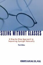 Seeing Without Glasses: A Step-By-Step Approach, Kaplan, Roberto,,
