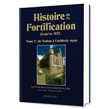 Histoire de la Fortification jusqu'en 1870 Tome 2 de Vauban à l'artillerie rayée