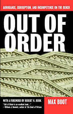 Out Of Order: Arrogance, Corruption, And Incompetence On The Bench by Max Boot