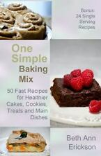 One Simple Baking Mix: 50 Fast Recipes for Healthier Cakes, Cookies, Treats and