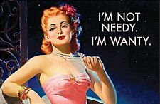 I'm Not Needy, I'm Wanty funny fridge magnet (ep)