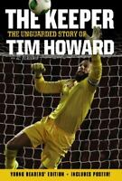 The Keeper: The Unguarded Story of Tim Howard Young Readers' Edition by Howard,