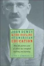 John Dewey and the Decline of American Education: How the Patron Saint of School