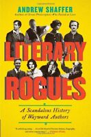 Literary Rogues: A Scandalous History of Wayward Authors by Andrew Shaffer