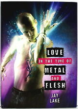 Love in the Time of Metal and Flesh by Lake, Jay—Prime Books, 2013 hardcover