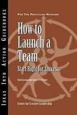 How to Launch a Team: Start Right for Success (J-B CCL (Center for Cre-ExLibrary