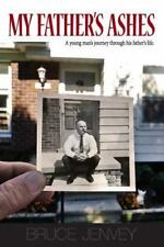 My Father's Ashes : A Young Man's Journey Through His Father's Life by Bruce...