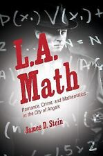 L.A. Math: Romance, Crime, and Mathematics in the City of Angels (Hardback or Ca