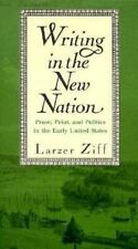 Writing in the New Nation : Prose, Print, and Politics in the Early United...