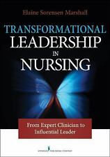 Transformational Leadership in Nursing : From Expert Clinician to Influential L…