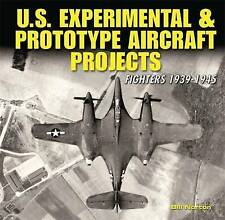 U.S. Experimental & Prototype Aircraft Projects: Fighters 1939-1945 Book