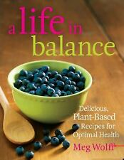 A Life in Balance : Delicious, Plant-Based Recipes for Optimal Health