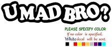 "U Mad Bro Funny Vinyl Decal Sticker Car Window laptop tablet truck netbook 12"""
