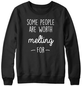 Some People Are Worth melting For Funny Mens Womens Unisex Sweatshirt