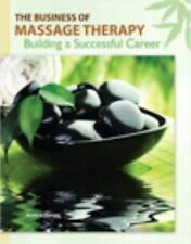The Business of Massage Therapy : Building a Successful Career by Jessica...