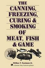 The Canning, Freezing, Curing, and Smoking of Meat, Fish, and Game by W Eastman