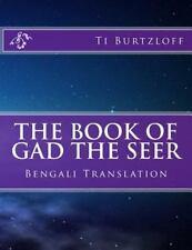 The Book of Gad the Seer : Bengali Translation by Ti Burtzloff (2015, Paperback)